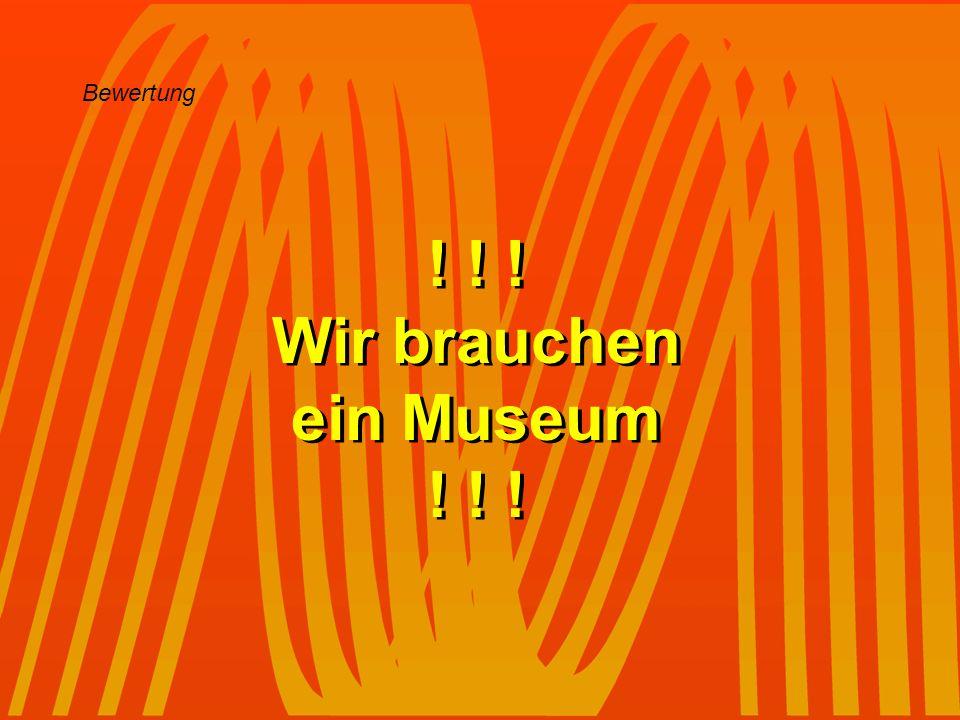 Bewertung ! ! ! Wir brauchen ein Museum ! ! ! Wir brauchen ein Museum ! ! !