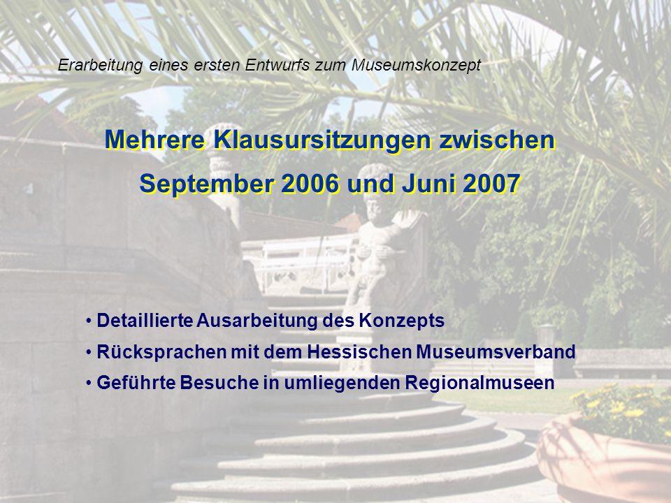 Erarbeitung eines ersten Entwurfs zum Museumskonzept Detaillierte Ausarbeitung des Konzepts Rücksprachen mit dem Hessischen Museumsverband Geführte Be
