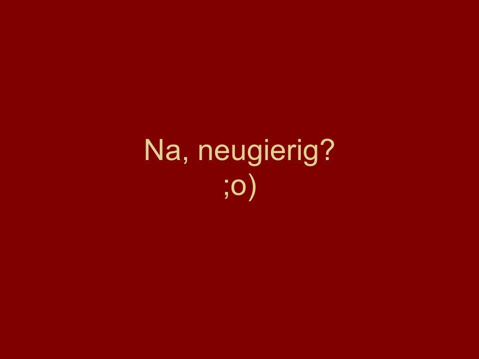 Na, neugierig? ;o)