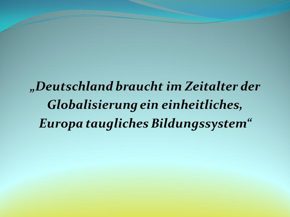 Deutschland braucht im Zeitalter der Globalisierung ein einheitliches, Europa taugliches Bildungssystem