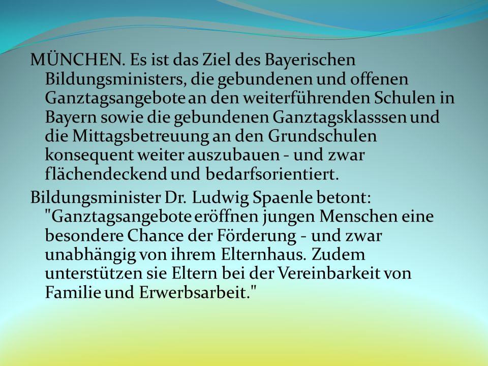 MÜNCHEN. Es ist das Ziel des Bayerischen Bildungsministers, die gebundenen und offenen Ganztagsangebote an den weiterführenden Schulen in Bayern sowie
