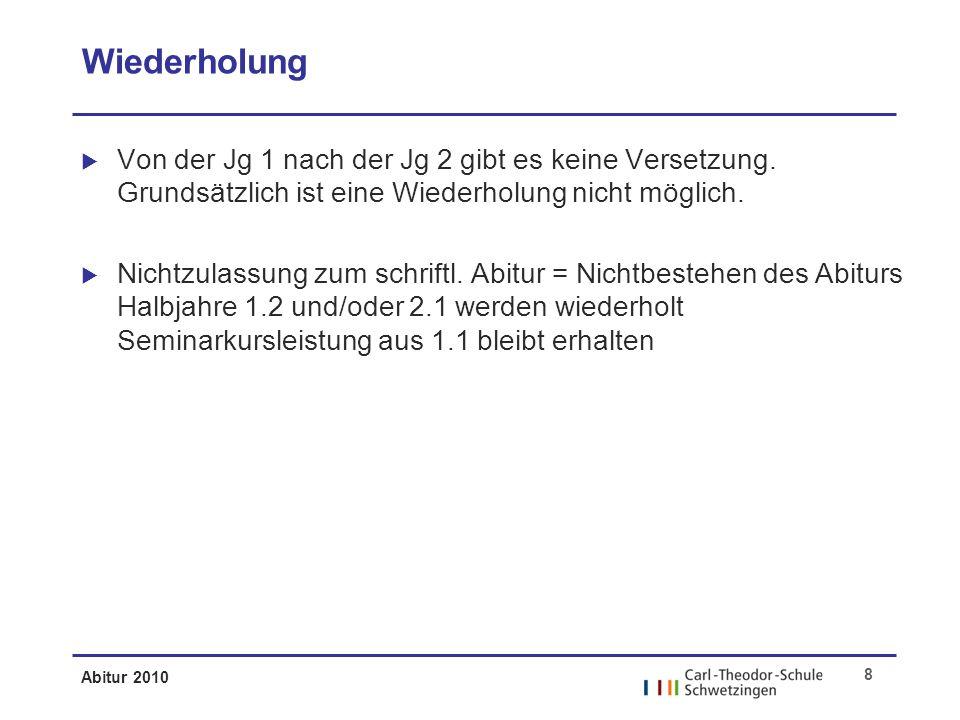 Abitur 2010 8 Wiederholung Von der Jg 1 nach der Jg 2 gibt es keine Versetzung.