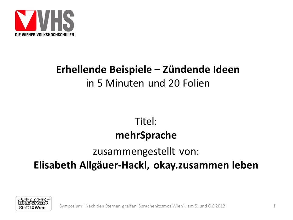 Erhellende Beispiele – Zündende Ideen in 5 Minuten und 20 Folien Titel: mehrSprache zusammengestellt von: Elisabeth Allgäuer-Hackl, okay.zusammen lebe
