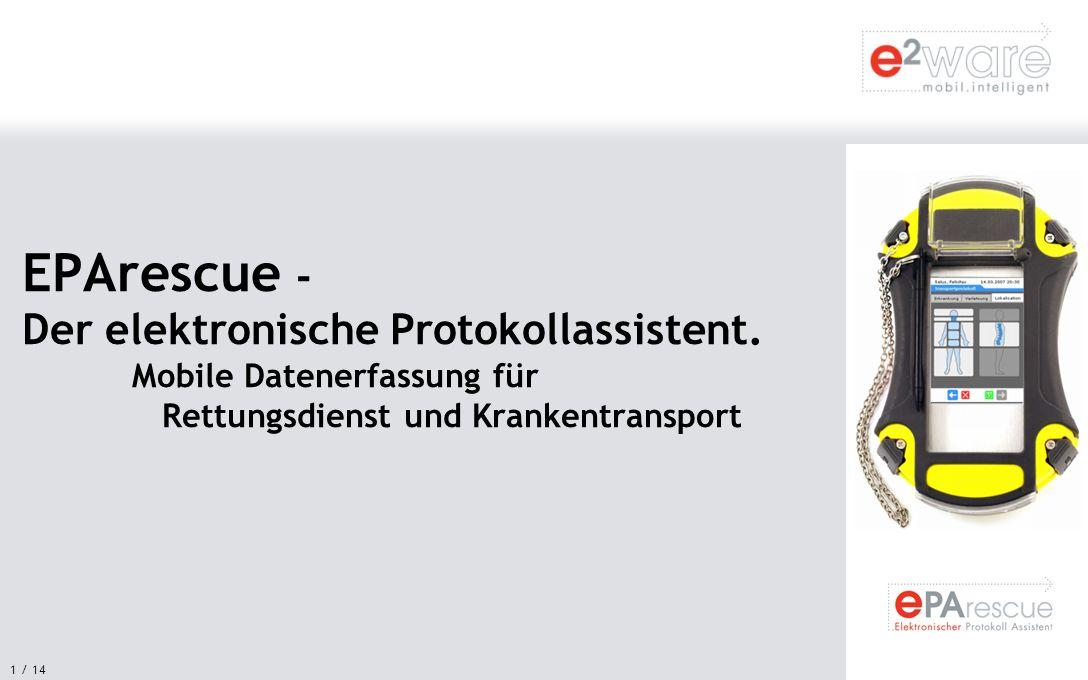 1 / 14 EPArescue - Der elektronische Protokollassistent. Mobile Datenerfassung für Rettungsdienst und Krankentransport
