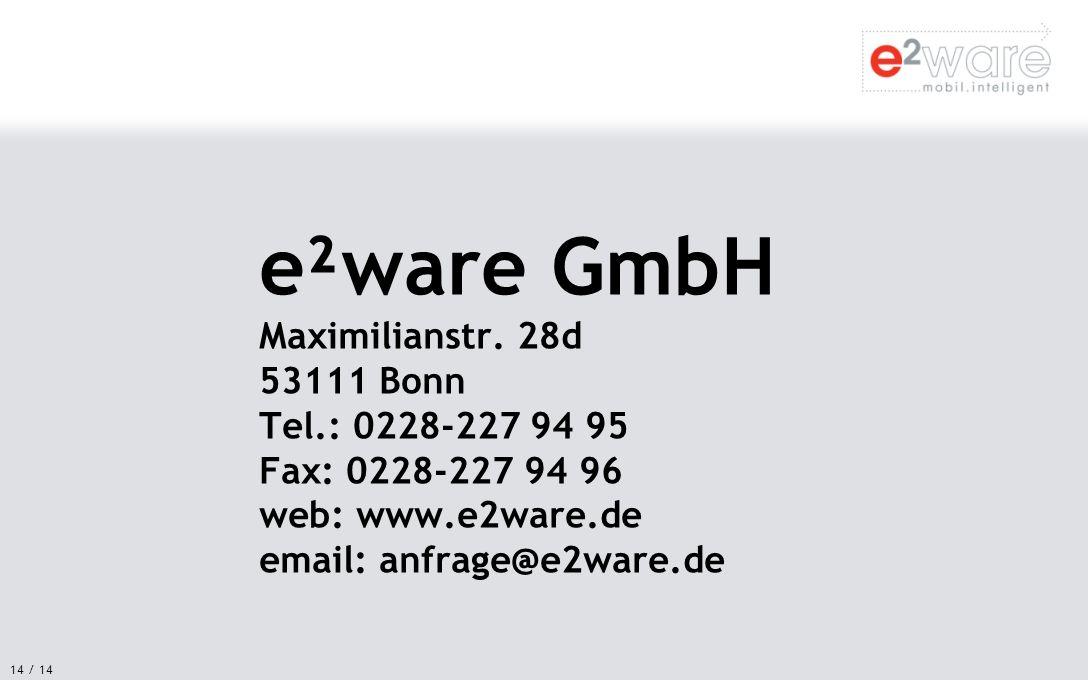 14 / 14 e²ware GmbH Maximilianstr. 28d 53111 Bonn Tel.: 0228-227 94 95 Fax: 0228-227 94 96 web: www.e2ware.de email: anfrage@e2ware.de