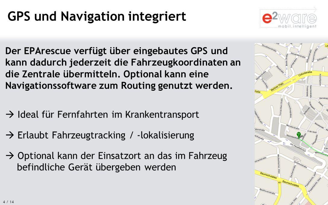 4 / 14 Der EPArescue verfügt über eingebautes GPS und kann dadurch jederzeit die Fahrzeugkoordinaten an die Zentrale übermitteln. Optional kann eine N