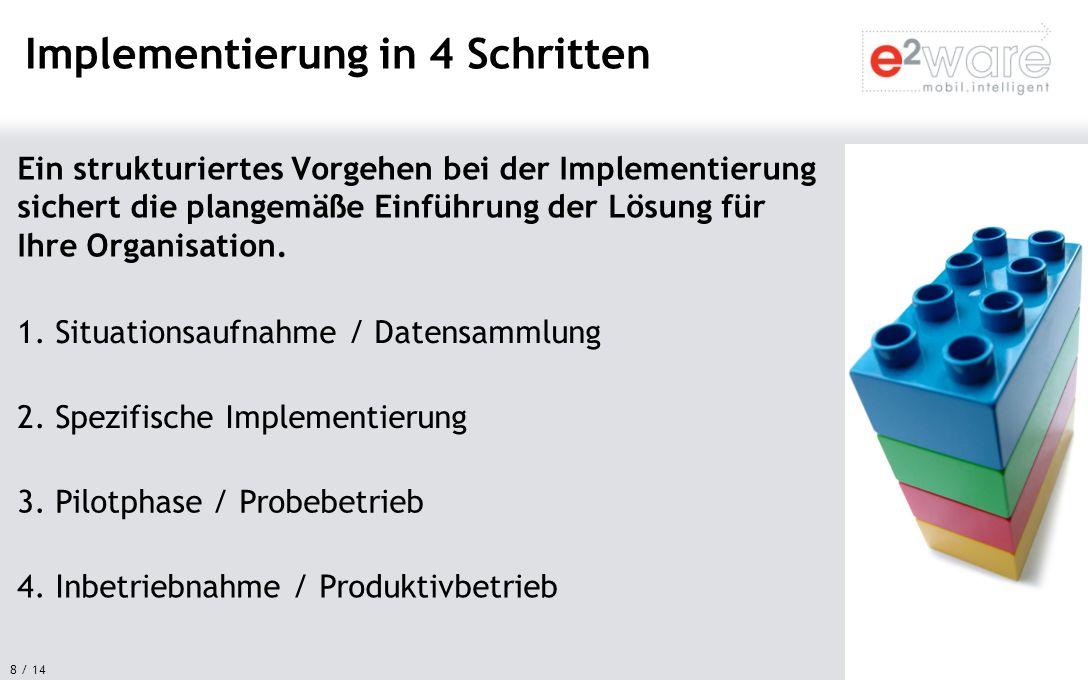 8 / 14 Ein strukturiertes Vorgehen bei der Implementierung sichert die plangemäße Einführung der Lösung für Ihre Organisation. Implementierung in 4 Sc