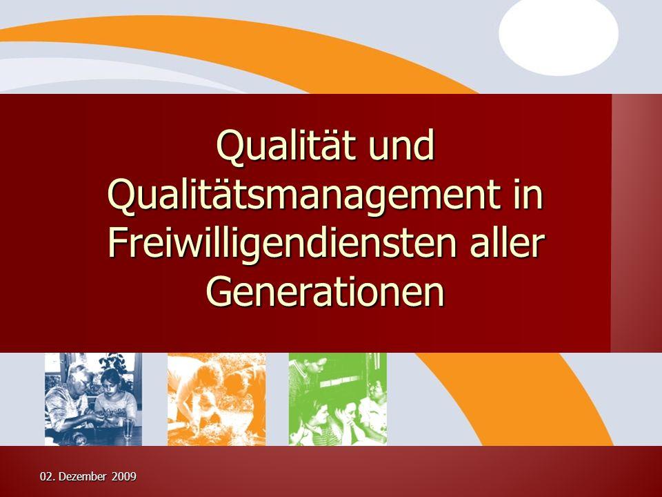 02. Dezember 2009 Qualität und Qualitätsmanagement in Freiwilligendiensten aller Generationen