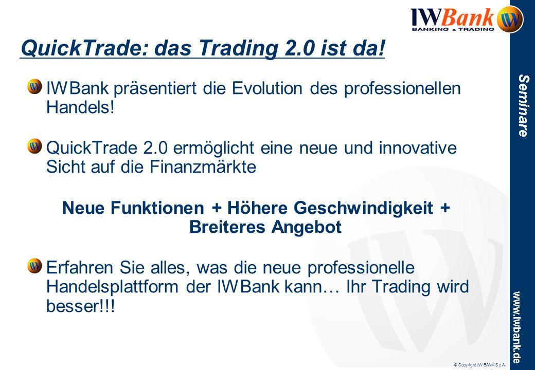 © Copyright IW BANK S.p.A. www.iwbank.de Seminare QuickTrade: das Trading 2.0 ist da! IWBank präsentiert die Evolution des professionellen Handels! Qu