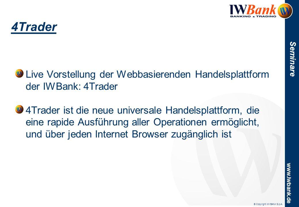© Copyright IW BANK S.p.A. www.iwbank.de Seminare 4Trader Live Vorstellung der Webbasierenden Handelsplattform der IWBank: 4Trader 4Trader ist die neu