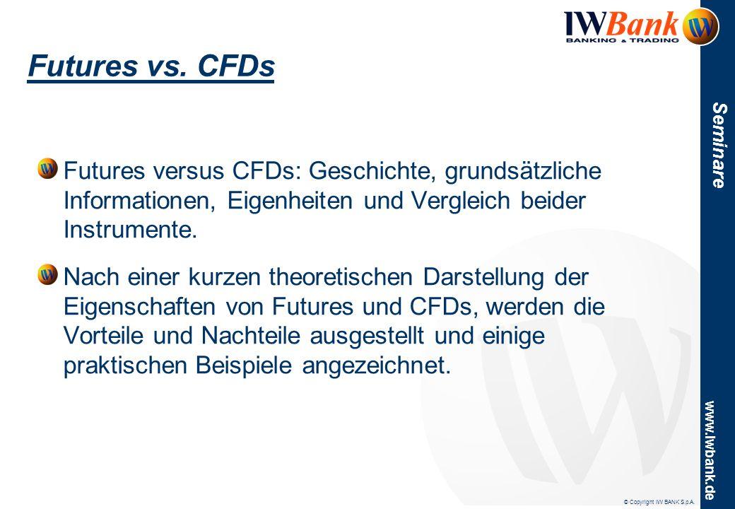 © Copyright IW BANK S.p.A. www.iwbank.de Seminare Futures vs. CFDs Futures versus CFDs: Geschichte, grundsätzliche Informationen, Eigenheiten und Verg