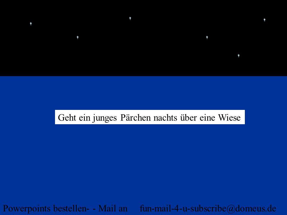 Powerpoints bestellen- - Mail an fun-mail-4-u-subscribe@domeus.de Geht ein junges Pärchen nachts über eine Wiese