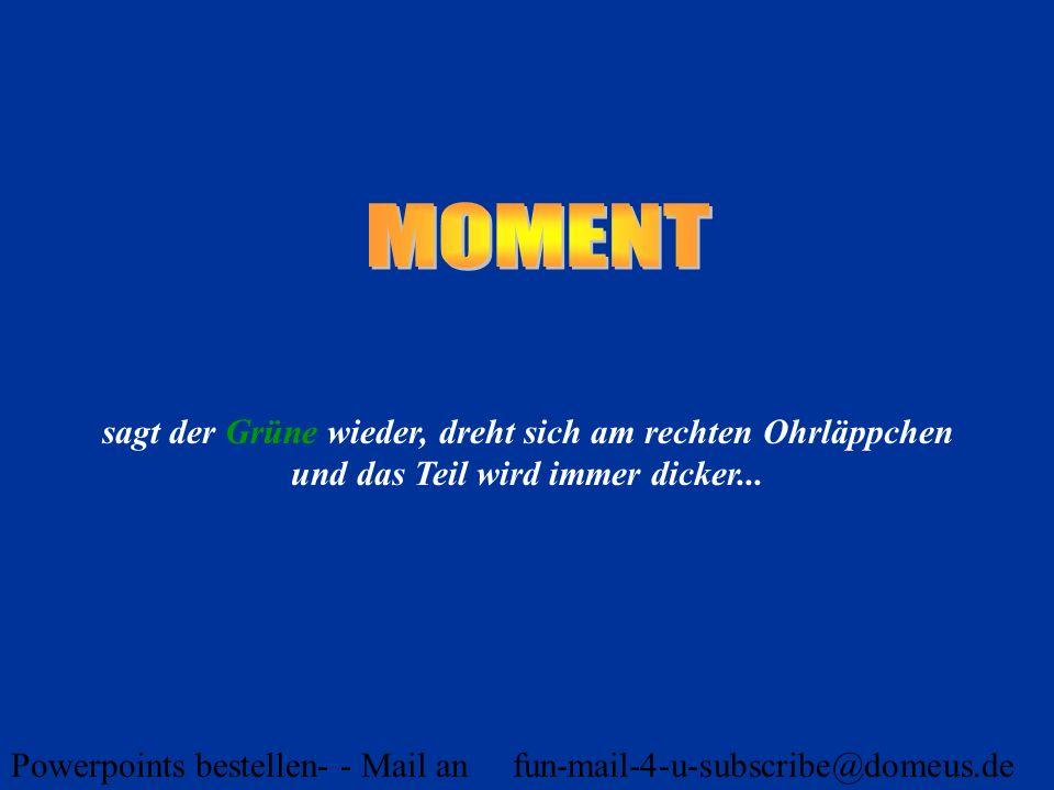Powerpoints bestellen- - Mail an fun-mail-4-u-subscribe@domeus.de Später trifft sich das Pärchen wieder.