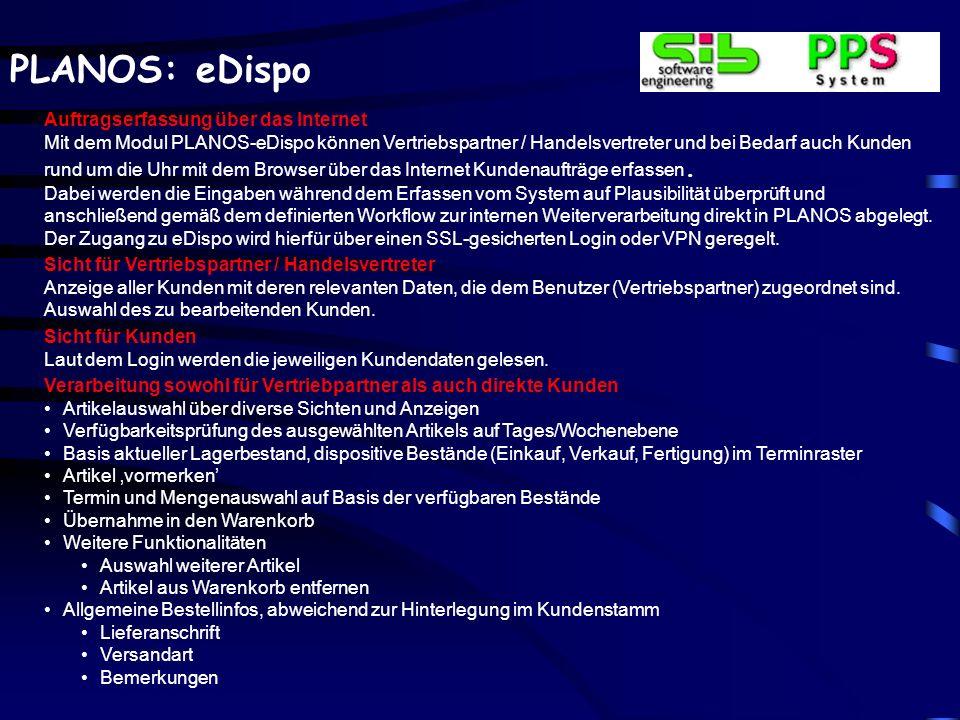 PLANOS: eDispo Auftragserfassung über das Internet Mit dem Modul PLANOS-eDispo können Vertriebspartner / Handelsvertreter und bei Bedarf auch Kunden r