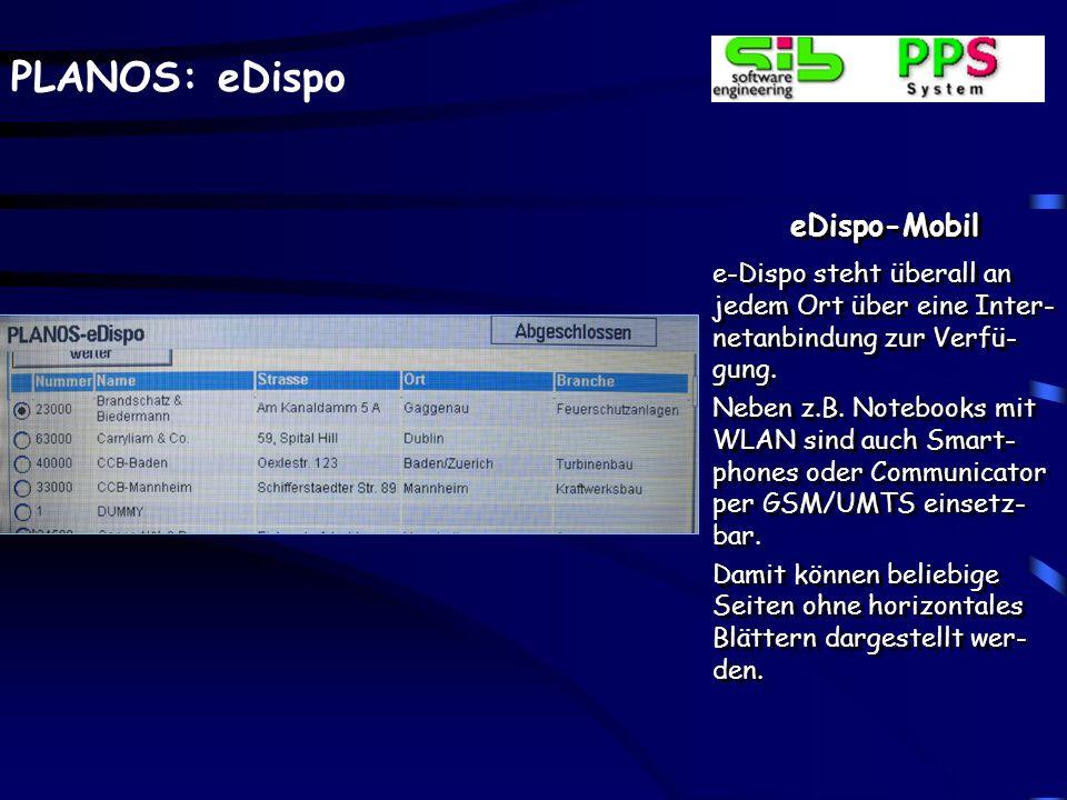 PLANOS: eDispo eDispo-Mobil e-Dispo steht überall an jedem Ort über eine Inter- netanbindung zur Verfü- gung. Neben z.B. Notebooks mit WLAN sind auch