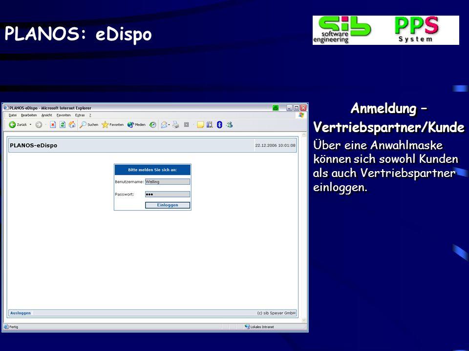 PLANOS: eDispo Anmeldung – Vertriebspartner/Kunde Über eine Anwahlmaske können sich sowohl Kunden als auch Vertriebspartner einloggen. Anmeldung – Ver