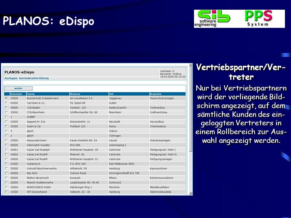 PLANOS: eDispo Vertriebspartner/Ver- treter Nur bei Vertriebspartnern wird der vorliegende Bild- schirm angezeigt, auf dem sämtliche Kunden des ein- g