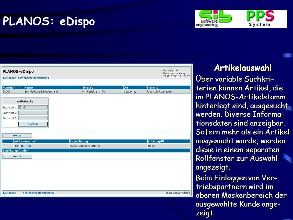 PLANOS: eDispo Artikelauswahl Über variable Suchkri- terien können Artikel, die im PLANOS-Artikelstamm hinterlegt sind, ausgesucht werden. Diverse Inf