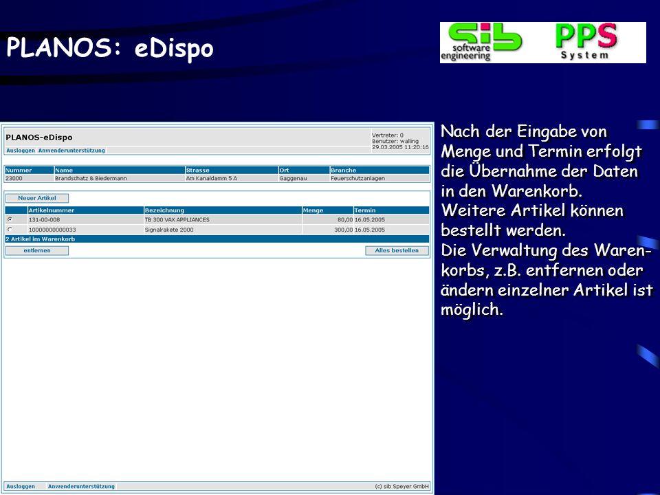 PLANOS: eDispo Nach der Eingabe von Menge und Termin erfolgt die Übernahme der Daten in den Warenkorb. Weitere Artikel können bestellt werden. Die Ver