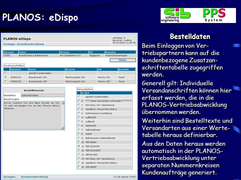 PLANOS: eDispo Bestelldaten Beim Einloggen von Ver- triebspartnern kann auf die kundenbezogene Zusatzan- schriftentabelle zugegriffen werden. Generell