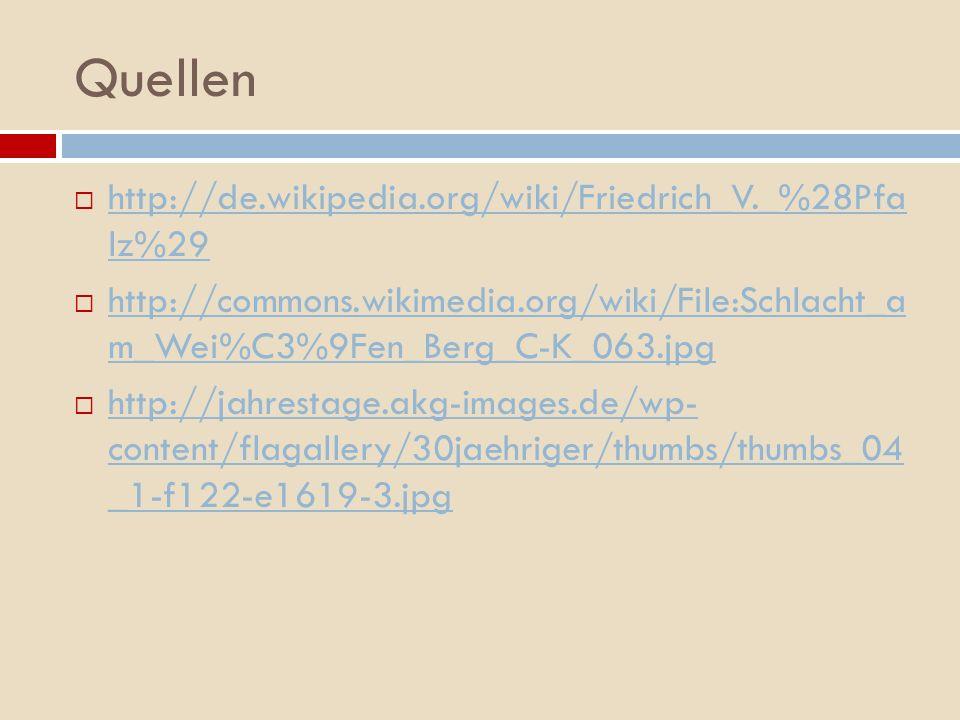 Quellen http://de.wikipedia.org/wiki/Friedrich_V._%28Pfa lz%29 http://de.wikipedia.org/wiki/Friedrich_V._%28Pfa lz%29 http://commons.wikimedia.org/wik