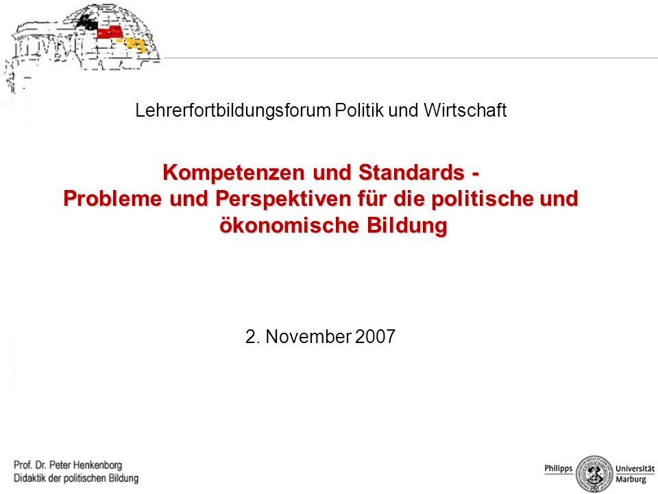 Lehrerfortbildungsforum Politik und Wirtschaft Kompetenzen und Standards - Probleme und Perspektiven für die politische und ökonomische Bildung 2. Nov