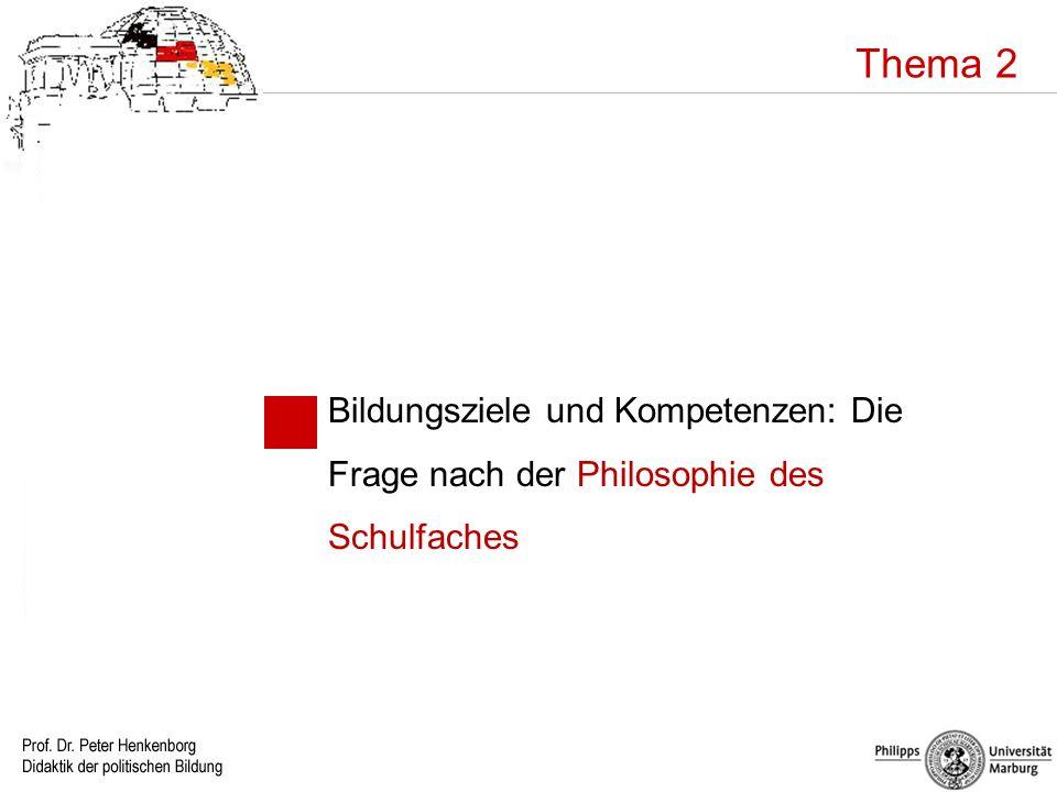 Thema 2 Bildungsziele und Kompetenzen: Die Frage nach der Philosophie des Schulfaches