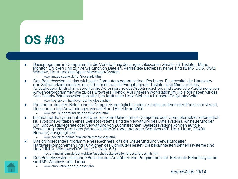 drwm©2k6..2k14 OS #03 Basisprogramm in Computern für die Verknüpfung der angeschlossenen Geräte (zB Tastatur, Maus, Monitor, Drucker) und zur Verwaltu