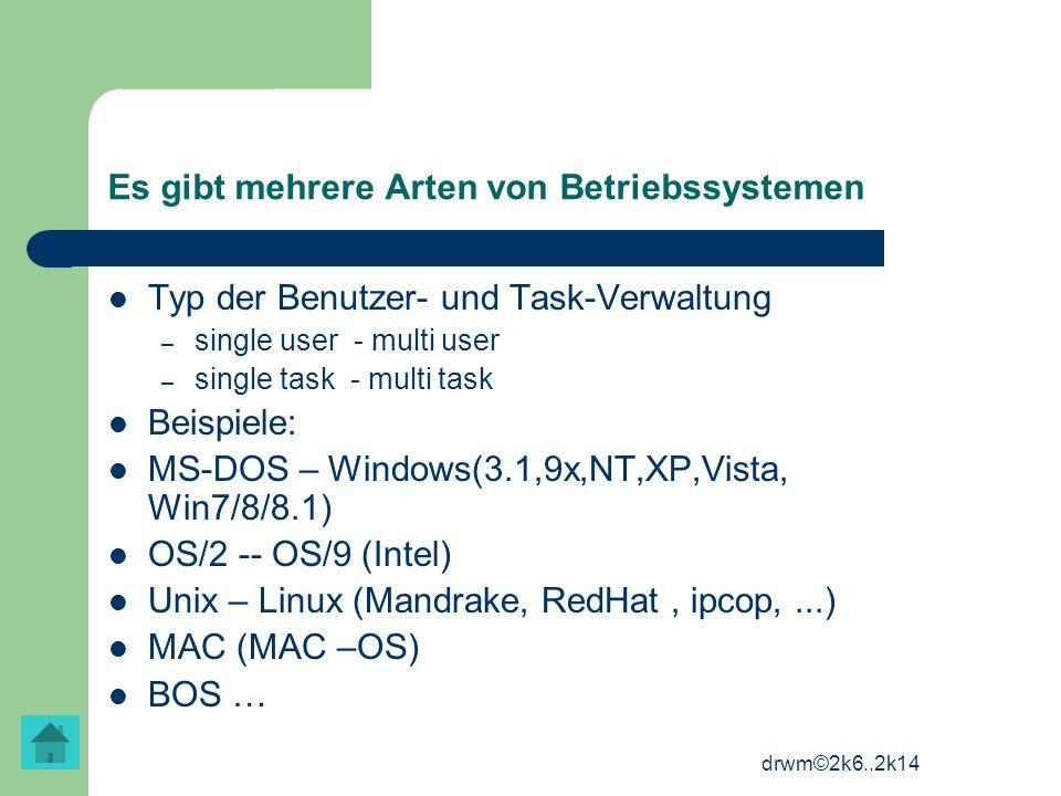 drwm©2k6..2k14 Es gibt mehrere Arten von Betriebssystemen Typ der Benutzer- und Task-Verwaltung – single user - multi user – single task - multi task