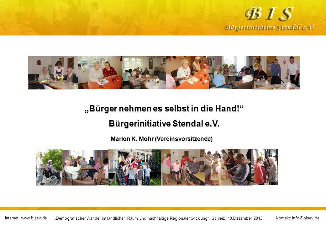 Internet: www.bisev.deKontakt: Info@bisev.de Demografischer Wandel im ländlichen Raum und nachhaltige Regionalentwicklung, Schleiz, 10.Dezember 2013 Bürger nehmen es selbst in die Hand.