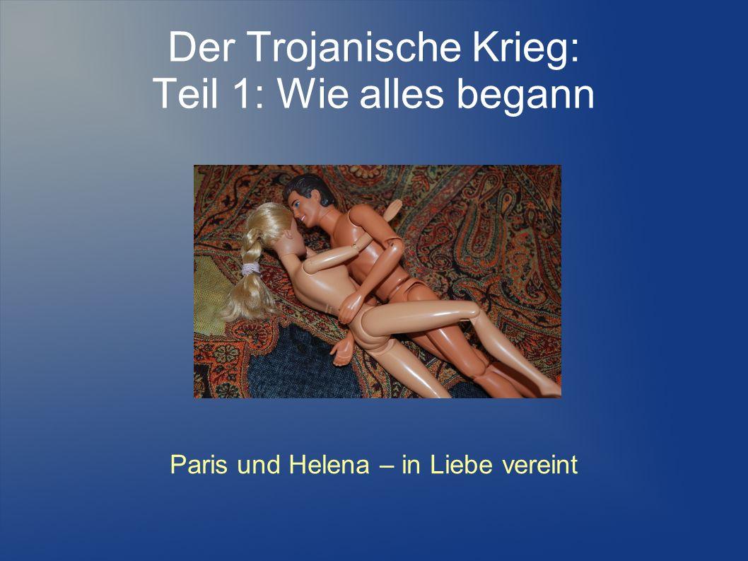 Der Trojanische Krieg: Teil 1: Wie alles begann Paris und Helena – in Liebe vereint