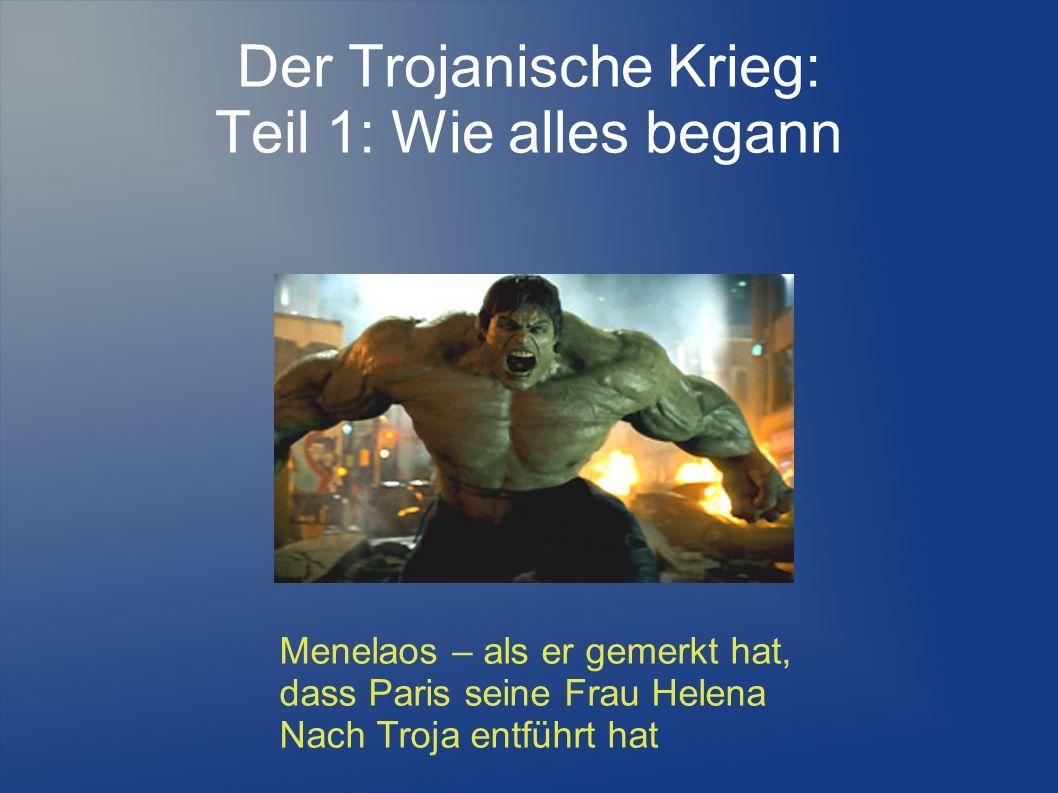 Der Trojanische Krieg: Teil 1: Wie alles begann Menelaos – als er gemerkt hat, dass Paris seine Frau Helena Nach Troja entführt hat