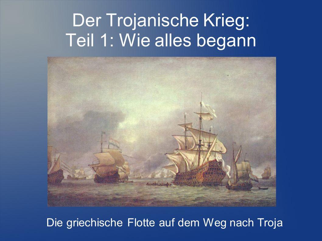 Der Trojanische Krieg: Teil 1: Wie alles begann Die griechische Flotte auf dem Weg nach Troja