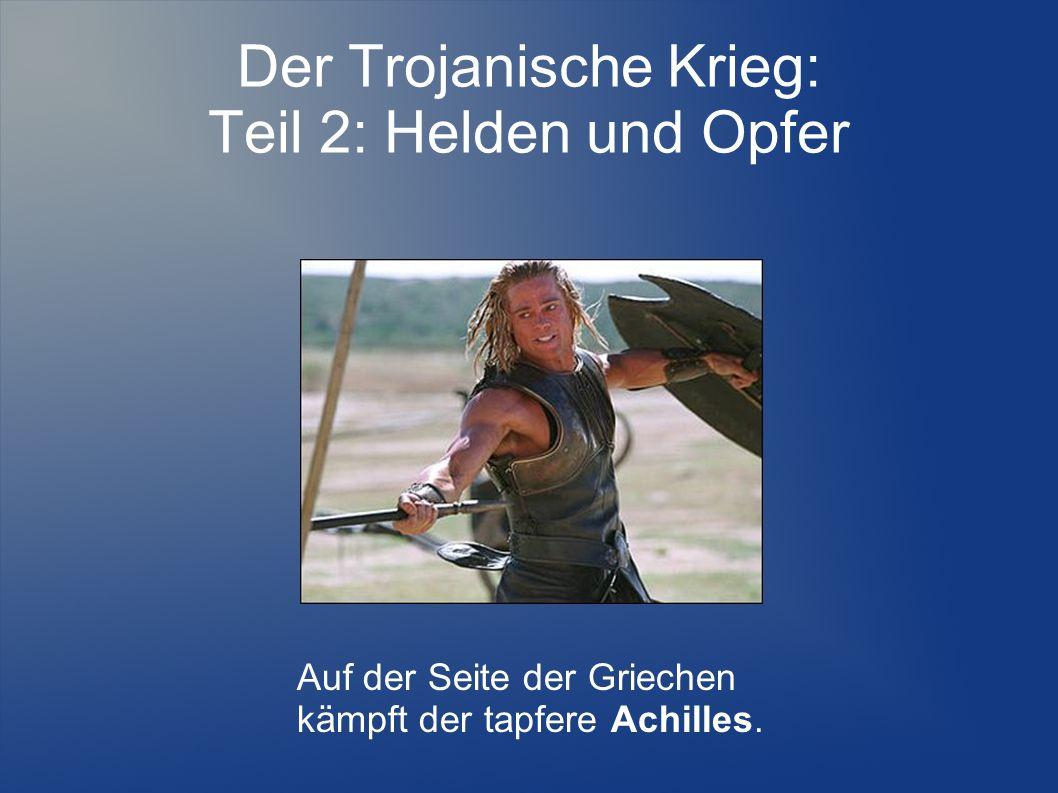 Der Trojanische Krieg: Teil 2: Helden und Opfer Auf der Seite der Griechen kämpft der tapfere Achilles.