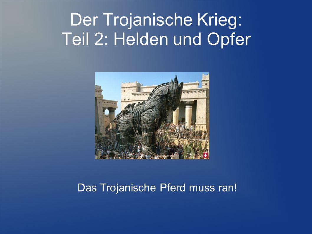Der Trojanische Krieg: Teil 2: Helden und Opfer Das Trojanische Pferd muss ran!