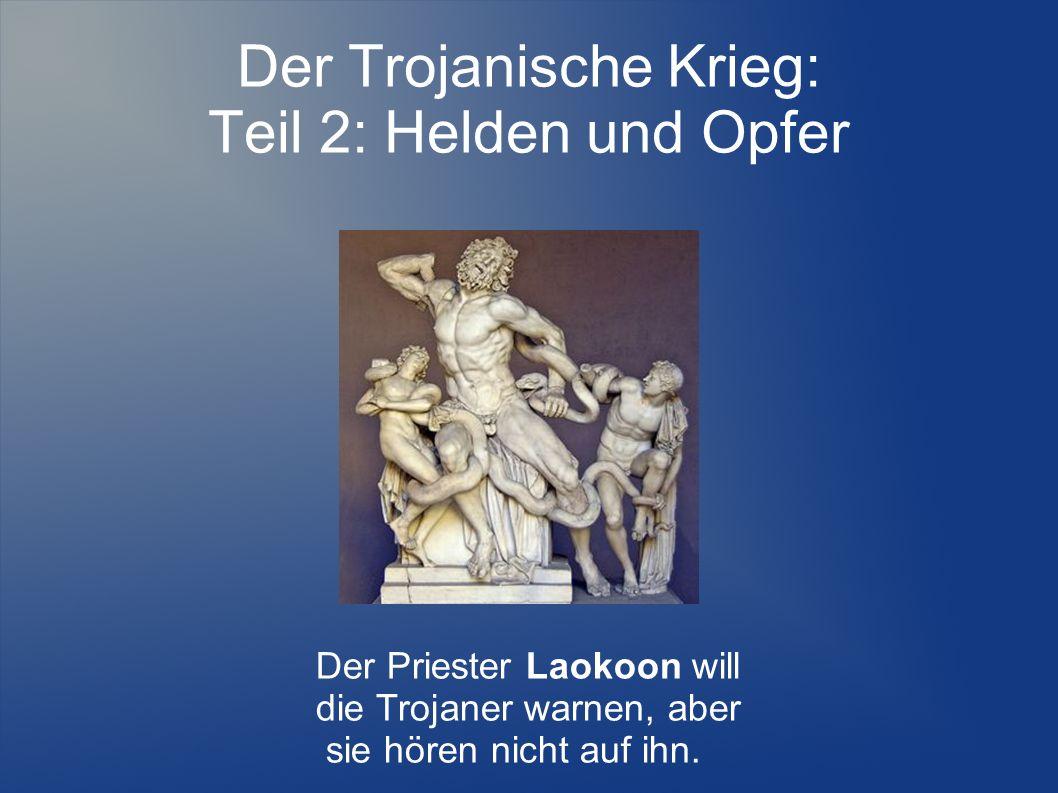 Der Trojanische Krieg: Teil 2: Helden und Opfer Der Priester Laokoon will die Trojaner warnen, aber sie hören nicht auf ihn.