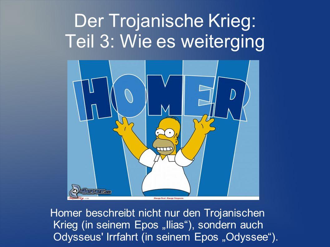 Homer beschreibt nicht nur den Trojanischen Krieg (in seinem Epos Ilias), sondern auch Odysseus' Irrfahrt (in seinem Epos Odyssee).