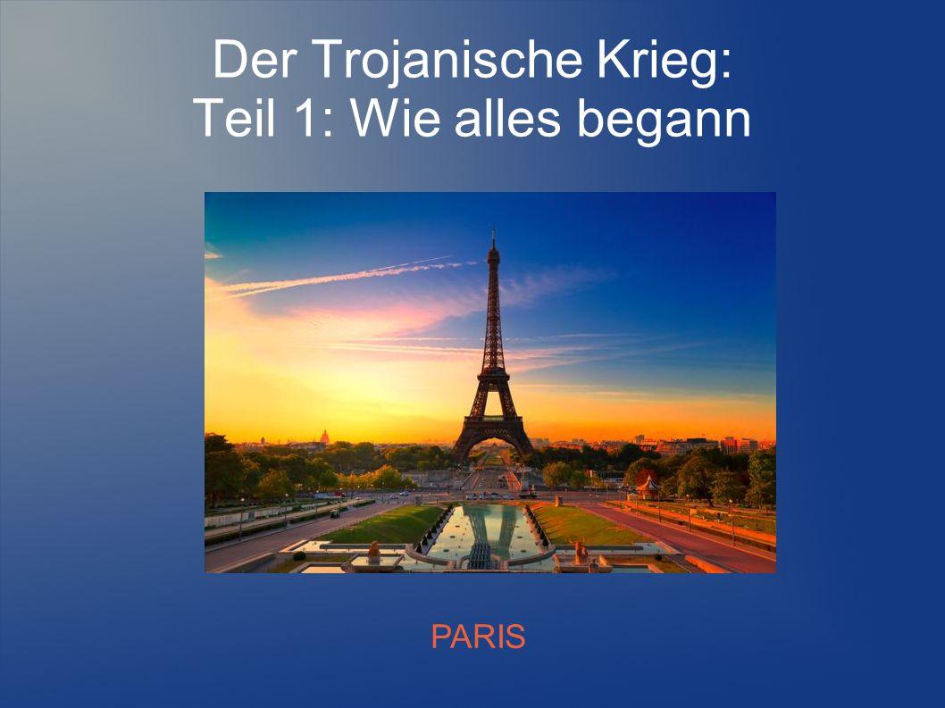 Der Trojanische Krieg: Teil 1: Wie alles begann PARIS