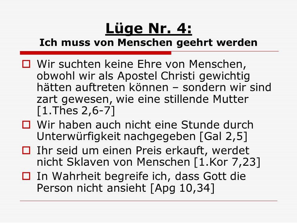 Lüge Nr. 4: Ich muss von Menschen geehrt werden Wir suchten keine Ehre von Menschen, obwohl wir als Apostel Christi gewichtig hätten auftreten können