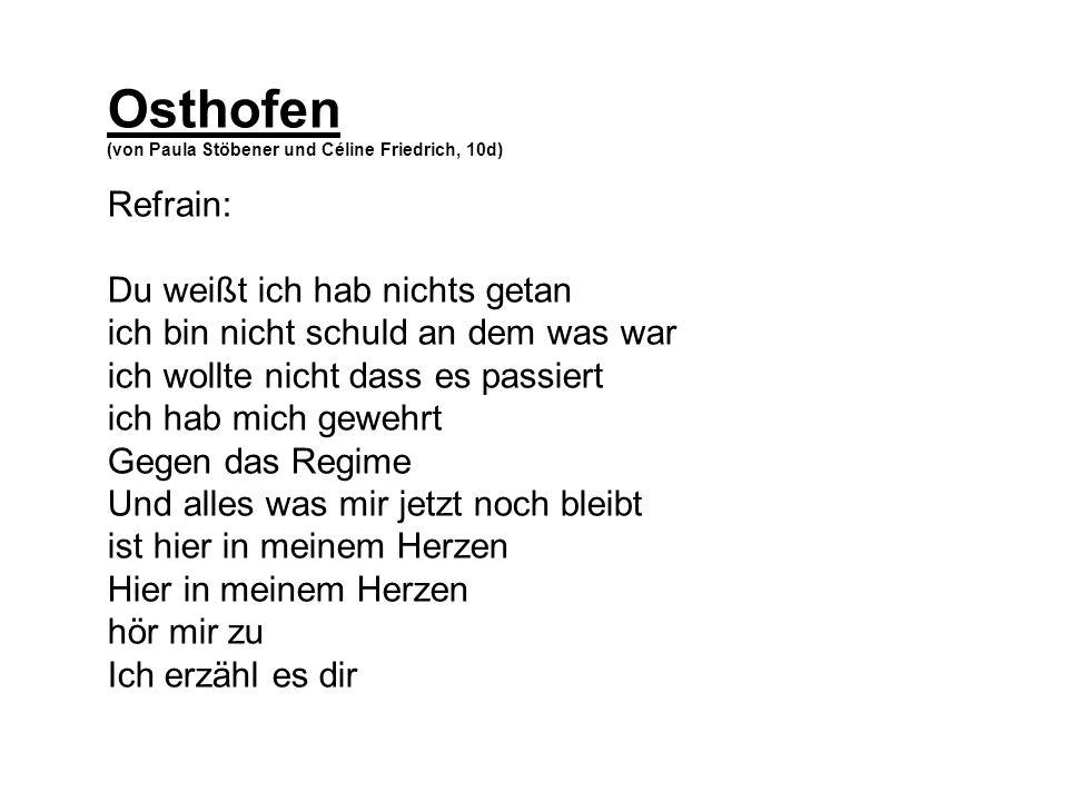 Osthofen (von Paula Stöbener und Céline Friedrich, 10d) Refrain: Du weißt ich hab nichts getan ich bin nicht schuld an dem was war ich wollte nicht da