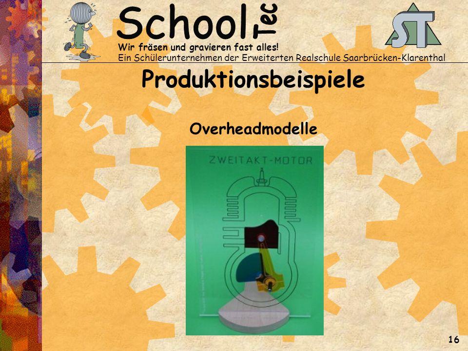Wir fräsen und gravieren fast alles! Ein Schülerunternehmen der Erweiterten Realschule Saarbrücken-Klarenthal 16 Produktionsbeispiele Overheadmodelle