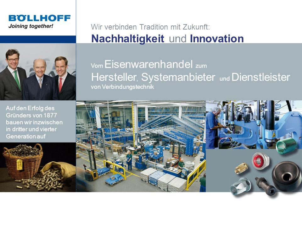 Wir verbinden Tradition mit Zukunft: Nachhaltigkeit und Innovation Vom Eisenwarenhandel zum Hersteller, Systemanbieter und Dienstleister von Verbindun