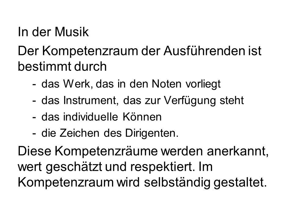 In der Musik Der Kompetenzraum der Ausführenden ist bestimmt durch -das Werk, das in den Noten vorliegt -das Instrument, das zur Verfügung steht -das