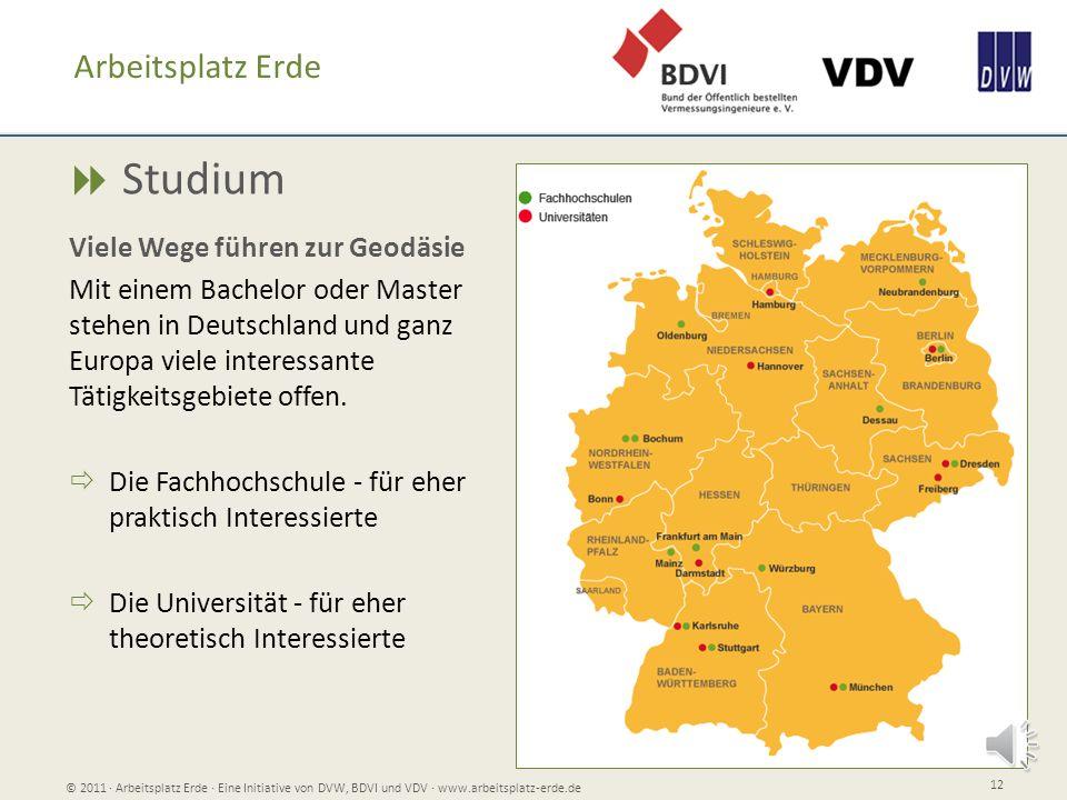 Studium © 2011 Arbeitsplatz Erde Eine Initiative von DVW, BDVI und VDV www.arbeitsplatz-erde.de 12 Arbeitsplatz Erde Viele Wege führen zur Geodäsie Mi