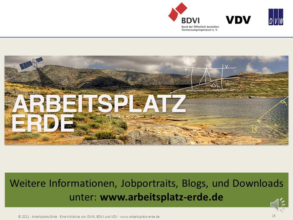 Weitere Informationen, Jobportraits, Blogs, und Downloads unter: www.arbeitsplatz-erde.de © 2011 Arbeitsplatz Erde Eine Initiative von DVW, BDVI und V