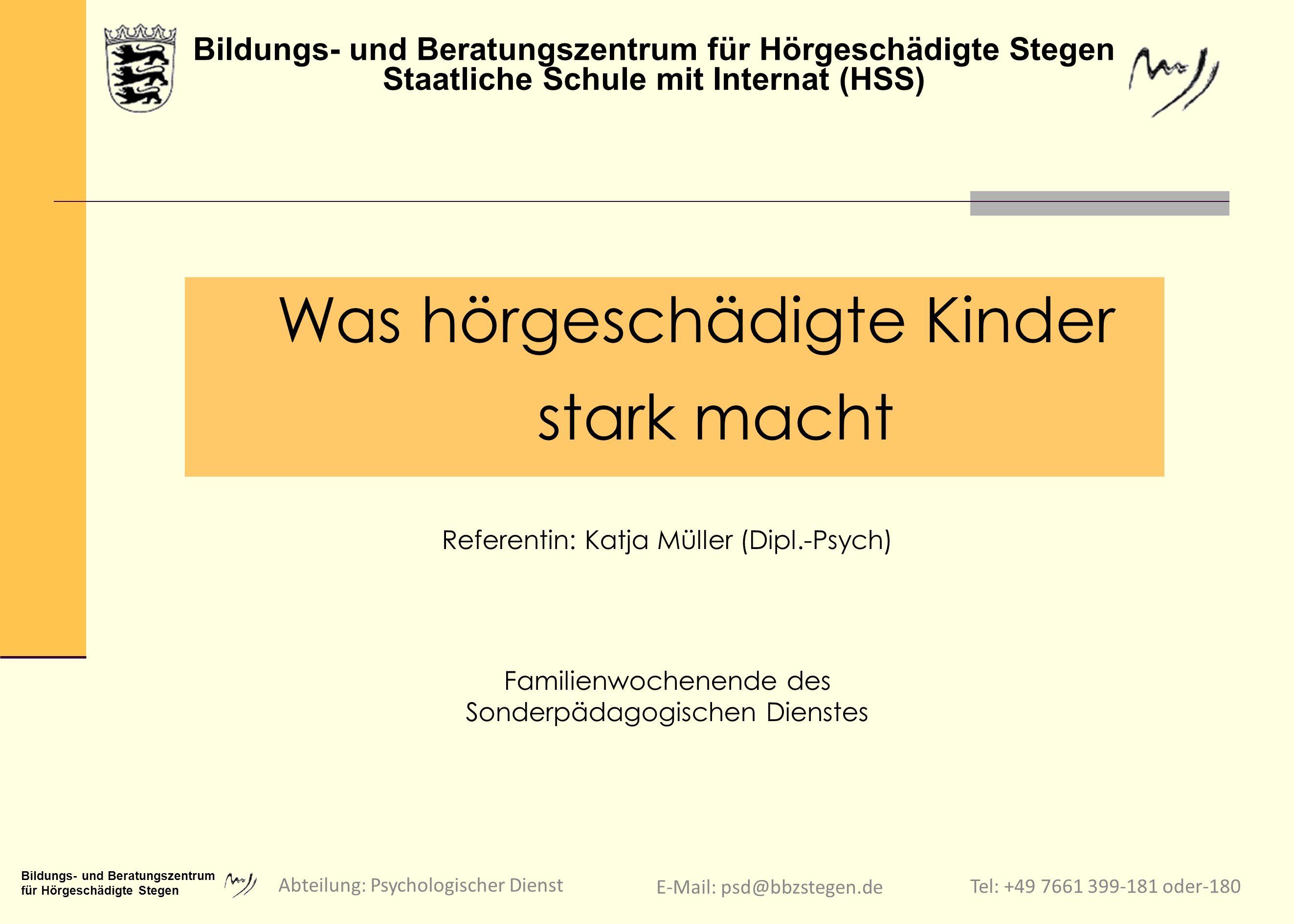 Tel: +49 7661 399-181 oder-180 Bildungs- und Beratungszentrum für Hörgeschädigte Stegen E-Mail: psd@bbzstegen.de Abteilung: Psychologischer Dienst .