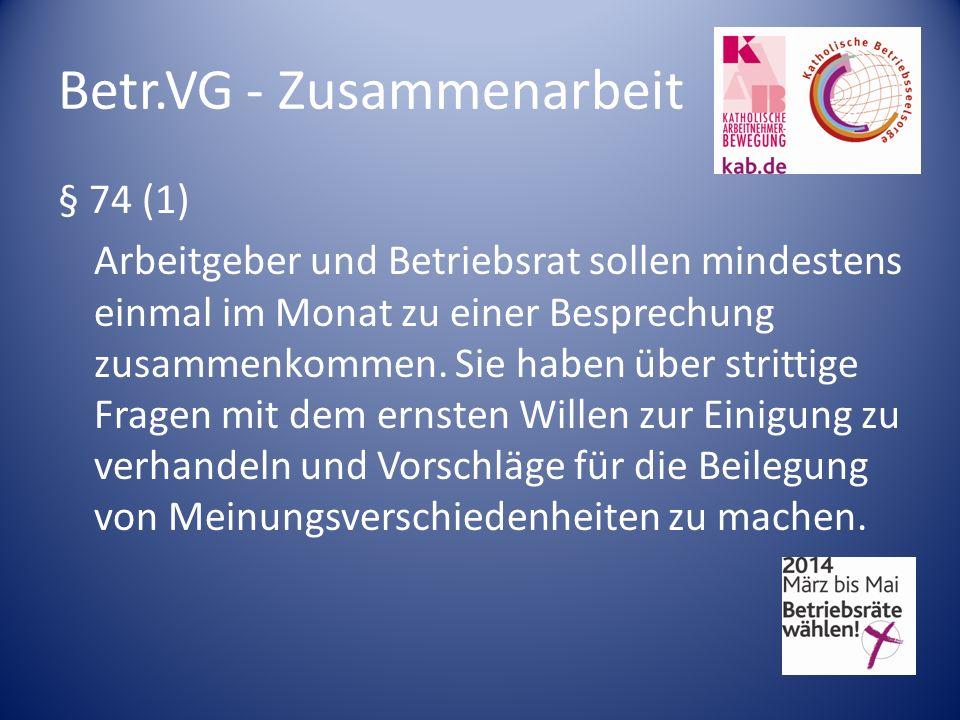 Betr.VG - Zusammenarbeit § 74 (1) Arbeitgeber und Betriebsrat sollen mindestens einmal im Monat zu einer Besprechung zusammenkommen. Sie haben über st