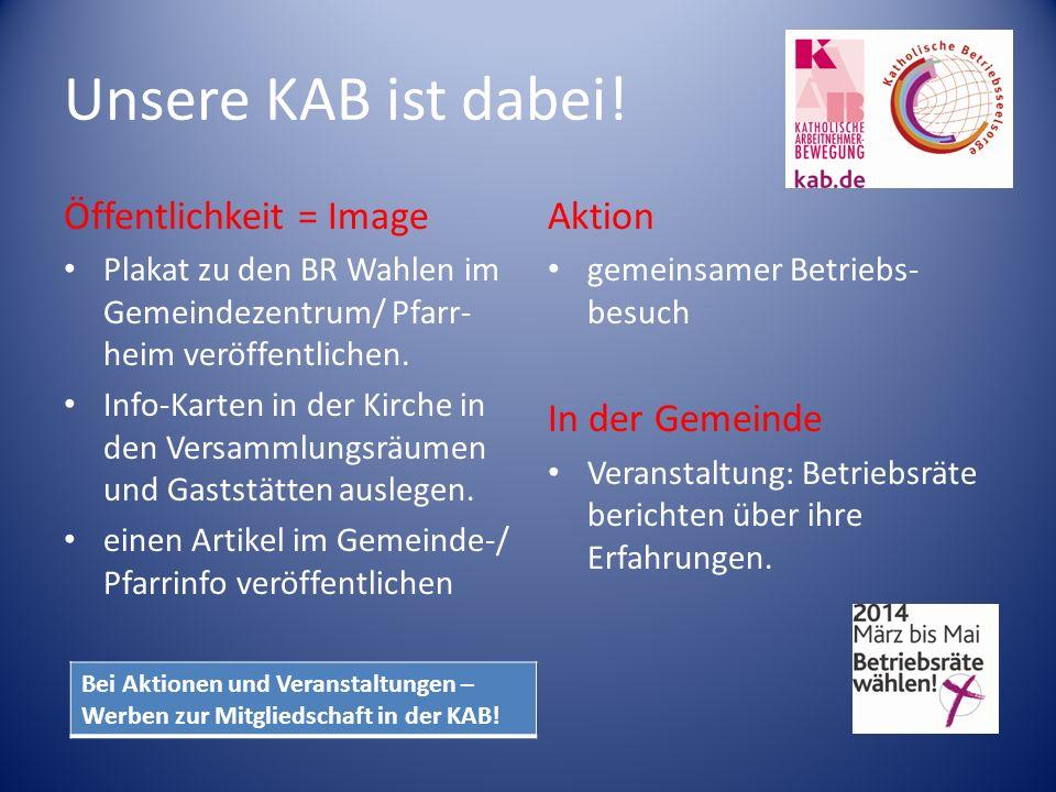 Unsere KAB ist dabei! Öffentlichkeit = Image Plakat zu den BR Wahlen im Gemeindezentrum/ Pfarr- heim veröffentlichen. Info-Karten in der Kirche in den