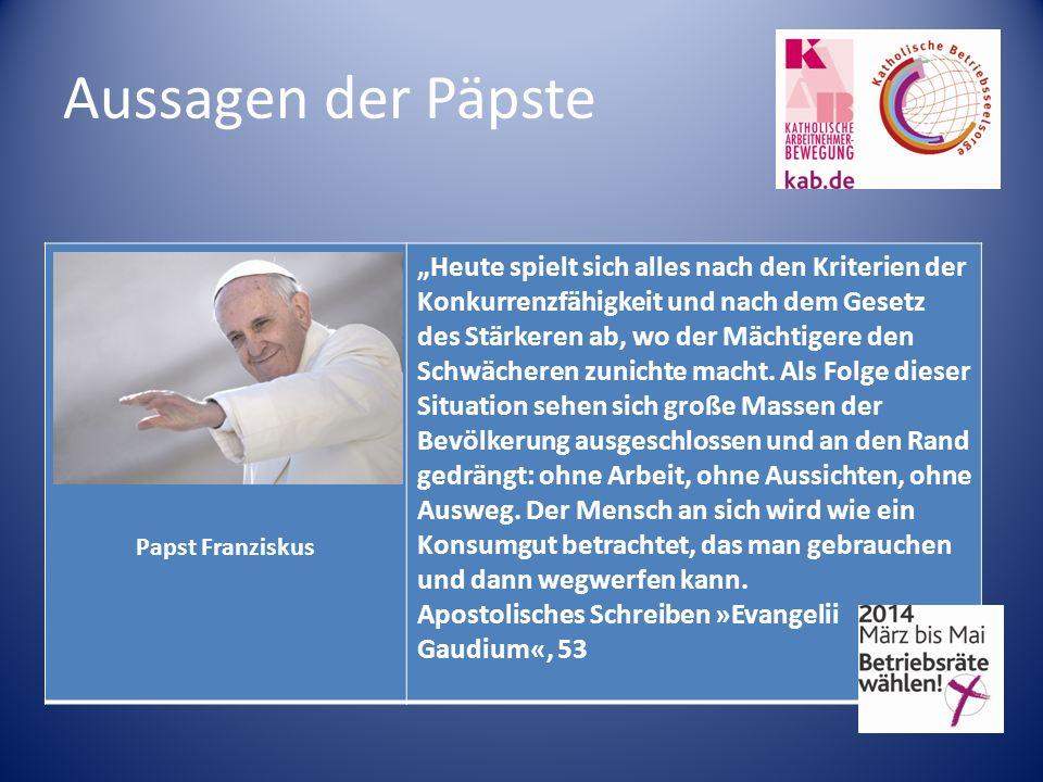 Aussagen der Päpste Papst Franziskus Heute spielt sich alles nach den Kriterien der Konkurrenzfähigkeit und nach dem Gesetz des Stärkeren ab, wo der M