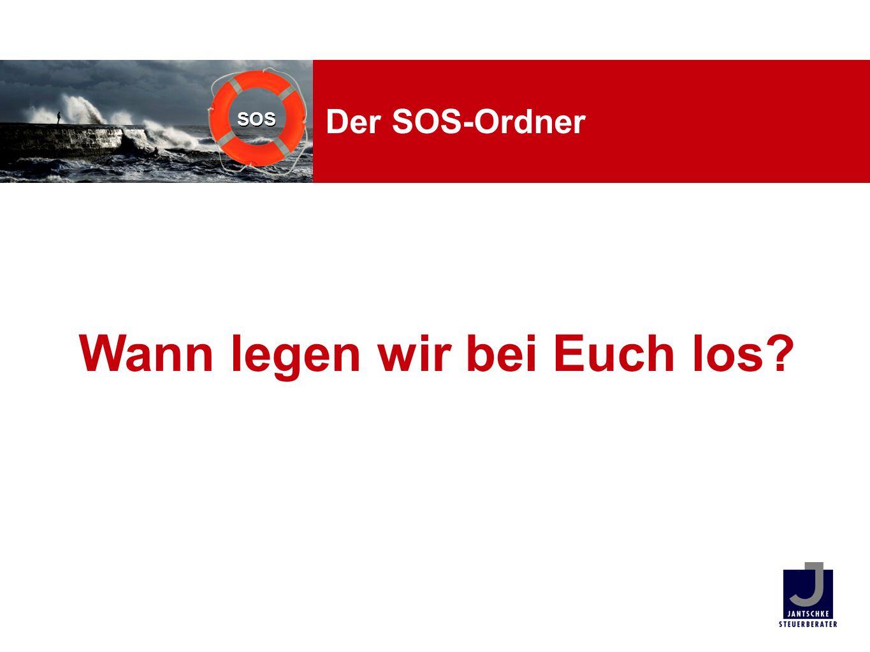 SOS Der SOS-Ordner Wann legen wir bei Euch los?